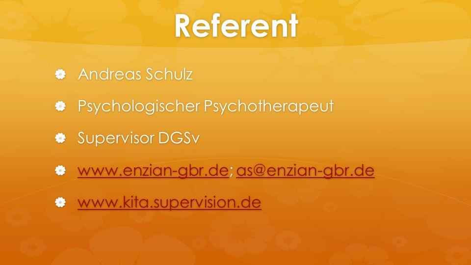 Referent  Andreas Schulz  Psychologischer Psychotherapeut  Supervisor DGSv  www.enzian-gbr.de; as@enzian-gbr.de www.enzian-gbr.deas@enzian-gbr.de www.enzian-gbr.deas@enzian-gbr.de  www.kita.supervision.de www.kita.supervision.de