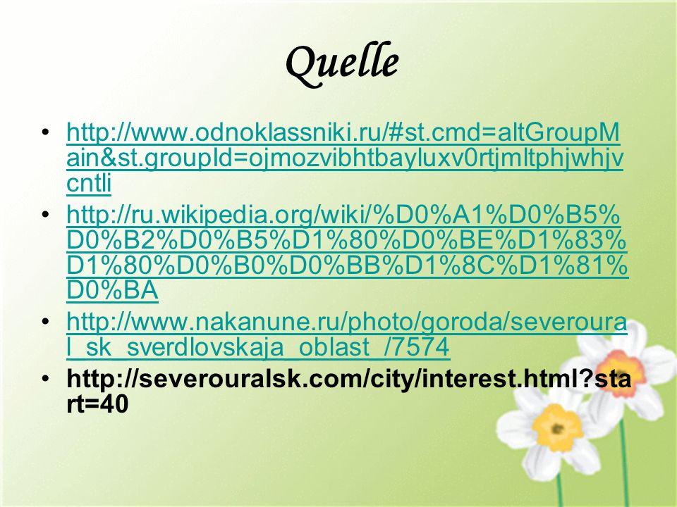 Quelle http://www.odnoklassniki.ru/#st.cmd=altGroupM ain&st.groupId=ojmozvibhtbayluxv0rtjmltphjwhjv cntlihttp://www.odnoklassniki.ru/#st.cmd=altGroupM ain&st.groupId=ojmozvibhtbayluxv0rtjmltphjwhjv cntli http://ru.wikipedia.org/wiki/%D0%A1%D0%B5% D0%B2%D0%B5%D1%80%D0%BE%D1%83% D1%80%D0%B0%D0%BB%D1%8C%D1%81% D0%BAhttp://ru.wikipedia.org/wiki/%D0%A1%D0%B5% D0%B2%D0%B5%D1%80%D0%BE%D1%83% D1%80%D0%B0%D0%BB%D1%8C%D1%81% D0%BA http://www.nakanune.ru/photo/goroda/severoura l_sk_sverdlovskaja_oblast_/7574http://www.nakanune.ru/photo/goroda/severoura l_sk_sverdlovskaja_oblast_/7574 http://severouralsk.com/city/interest.html?sta rt=40