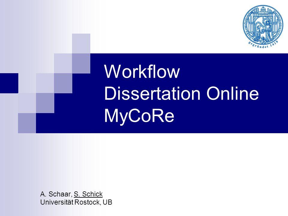 Workflow Dissertation Online MyCoRe A. Schaar, S. Schick Universität Rostock, UB