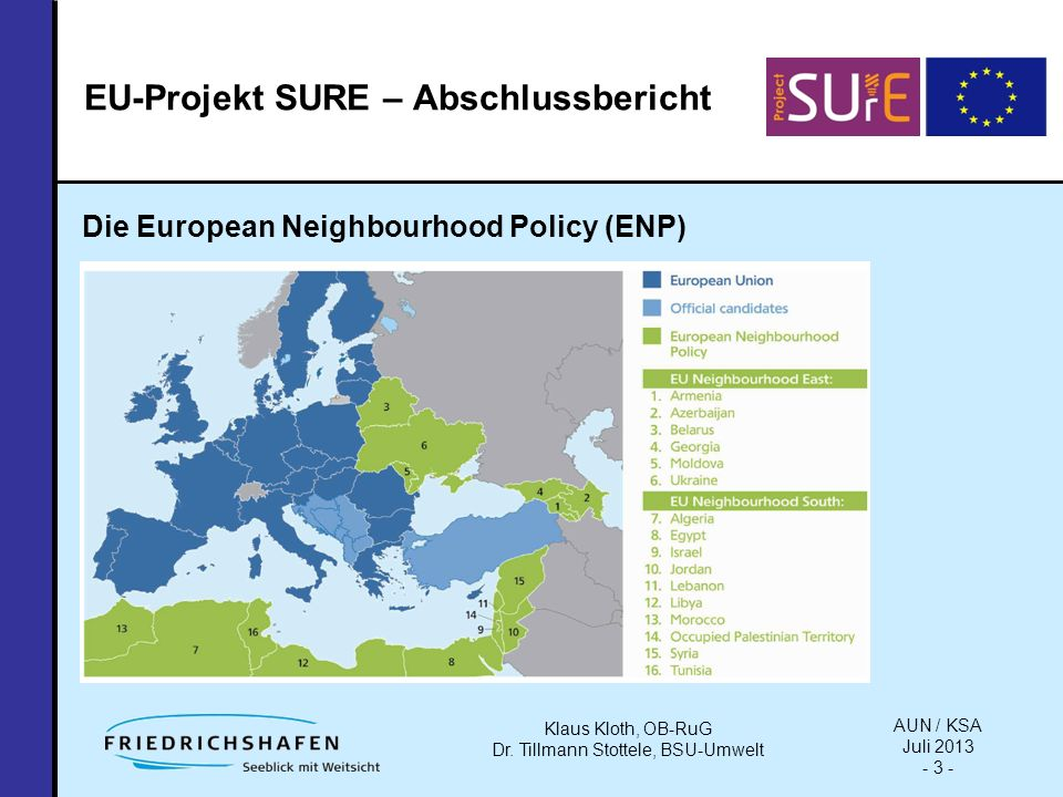 EU-Projekt SURE – Abschlussbericht Die European Neighbourhood Policy (ENP) AUN / KSA Juli 2013 - 3 - Klaus Kloth, OB-RuG Dr.