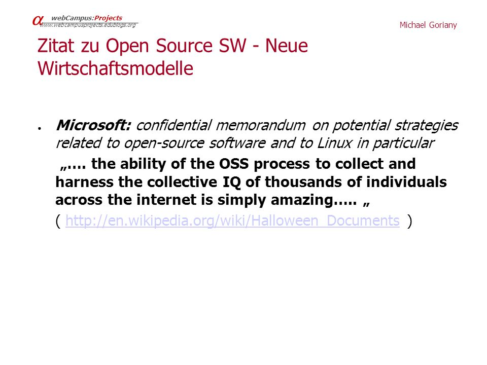 "Michael Goriany   webCampus:Projects www.webcampusprojects.edublogs.org Zitat zu Open Source SW - Neue Wirtschaftsmodelle ● Microsoft: confidential memorandum on potential strategies related to open-source software and to Linux in particular ""…."