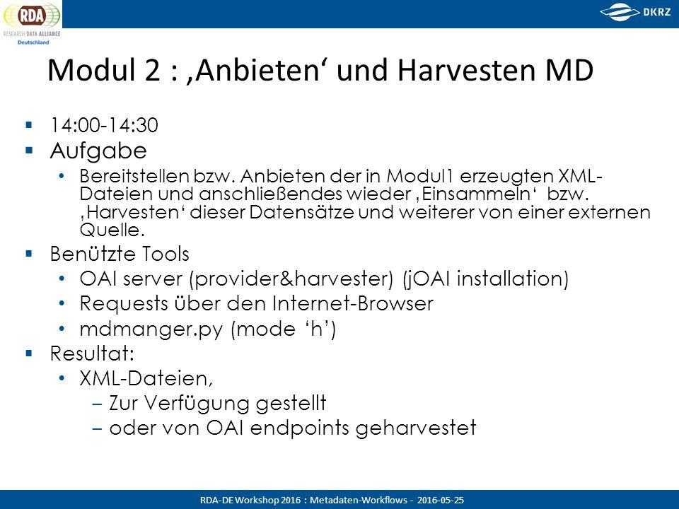 RDA-DE Workshop 2016 : Metadaten-Workflows - 2016-05-25 Modul 2 : 'Anbieten' und Harvesten MD  14:00-14:30  Aufgabe Bereitstellen bzw.