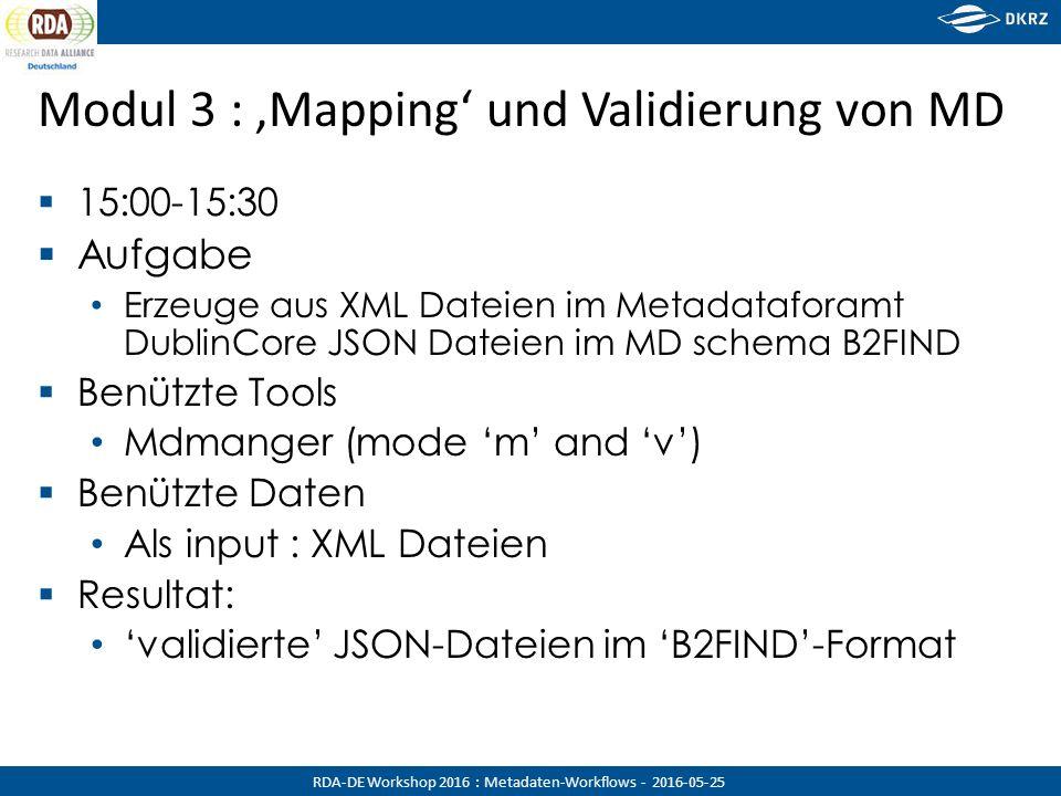 RDA-DE Workshop 2016 : Metadaten-Workflows - 2016-05-25 Modul 3 : 'Mapping' und Validierung von MD  15:00-15:30  Aufgabe Erzeuge aus XML Dateien im