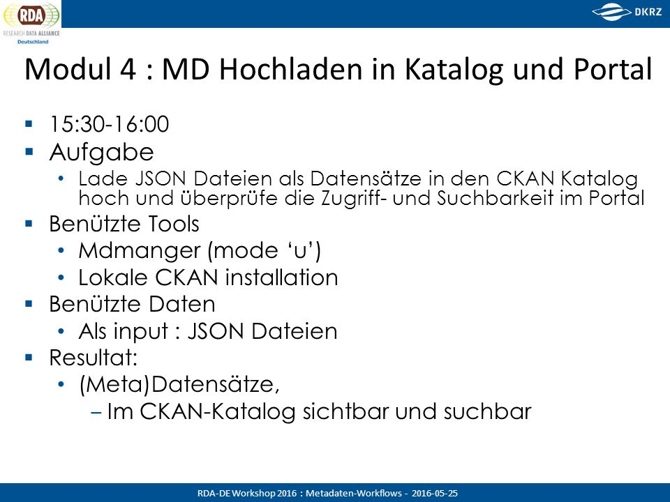 RDA-DE Workshop 2016 : Metadaten-Workflows - 2016-05-25 Modul 4 : MD Hochladen in Katalog und Portal  15:30-16:00  Aufgabe Lade JSON Dateien als Dat