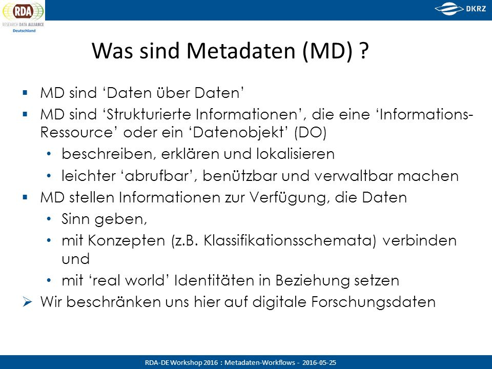 RDA-DE Workshop 2016 : Metadaten-Workflows - 2016-05-25 Was sind Metadaten (MD) .