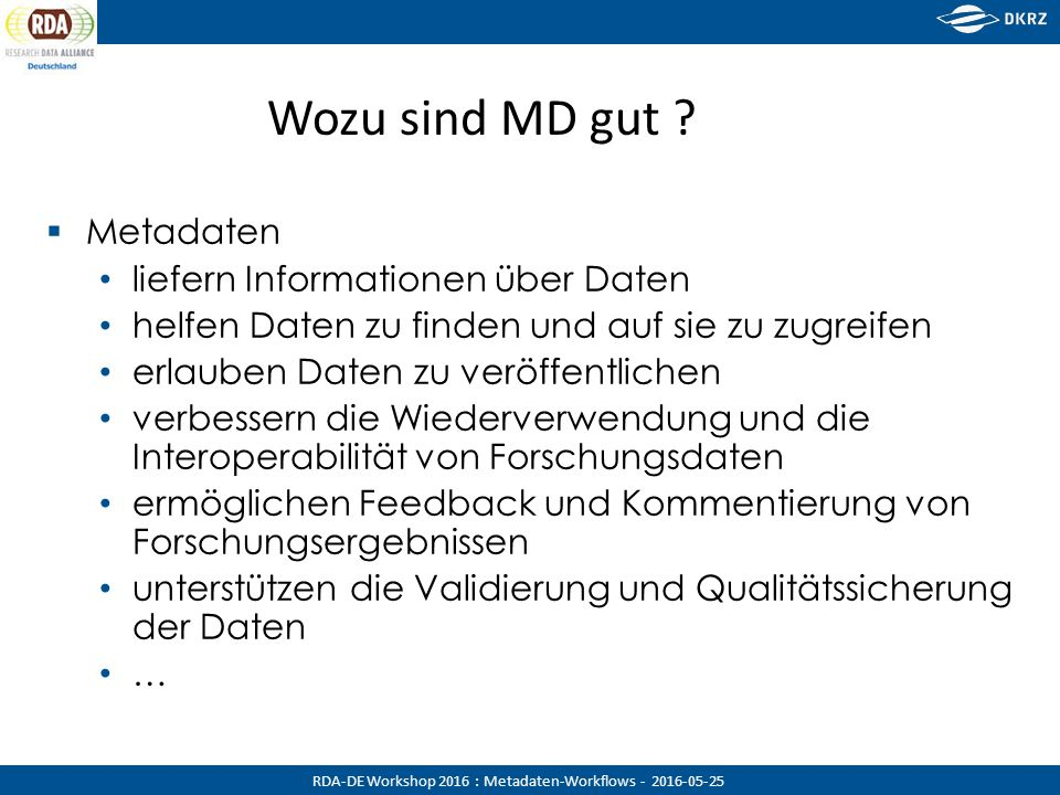 RDA-DE Workshop 2016 : Metadaten-Workflows - 2016-05-25 OAI-PMH Harvester – Verbs and parameters Verbs that specify the service being invoked Identify - used to retrieve information about the repository.