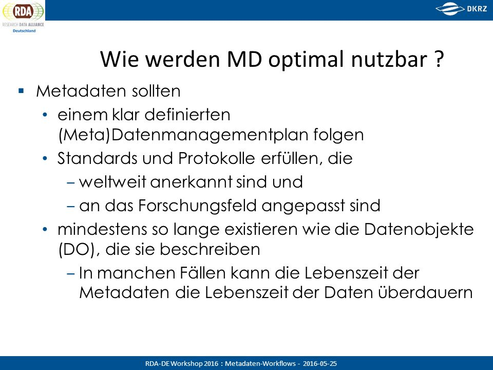 RDA-DE Workshop 2016 : Metadaten-Workflows - 2016-05-25 Wie werden MD optimal nutzbar .
