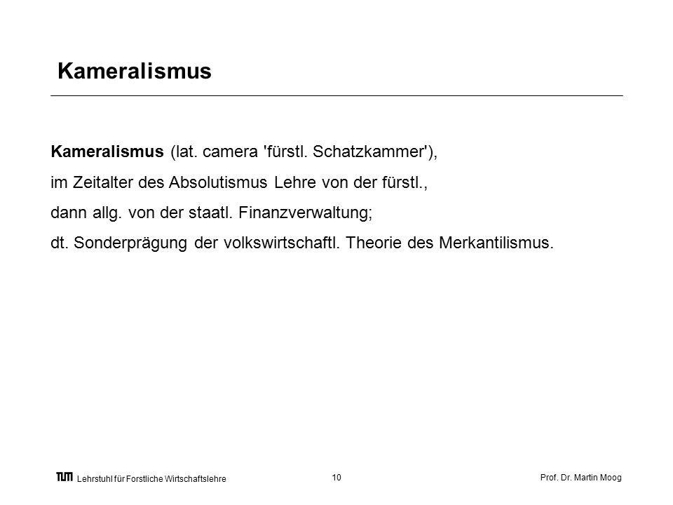 Prof. Dr. Martin Moog10 Lehrstuhl für Forstliche Wirtschaftslehre Kameralismus Kameralismus (lat.