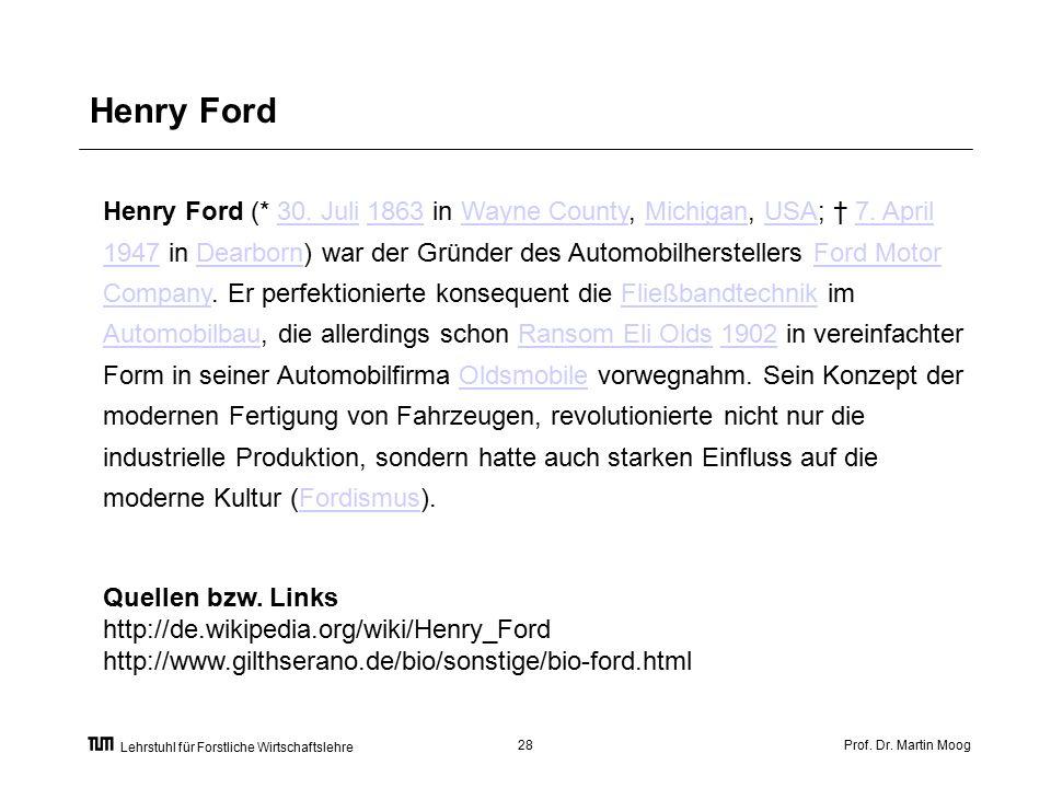 Prof. Dr. Martin Moog28 Lehrstuhl für Forstliche Wirtschaftslehre Henry Ford Henry Ford (* 30.