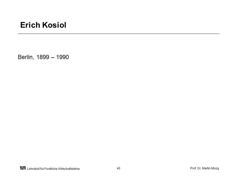 Prof. Dr. Martin Moog40 Lehrstuhl für Forstliche Wirtschaftslehre Erich Kosiol Berlin, 1899 – 1990
