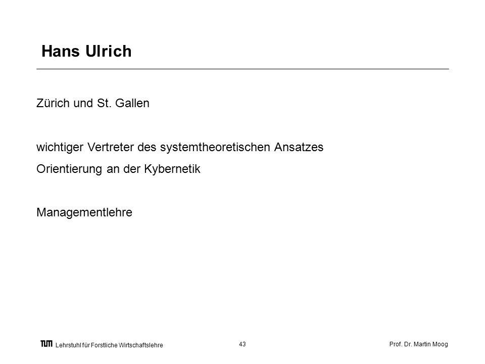 Prof. Dr. Martin Moog43 Lehrstuhl für Forstliche Wirtschaftslehre Hans Ulrich Zürich und St.
