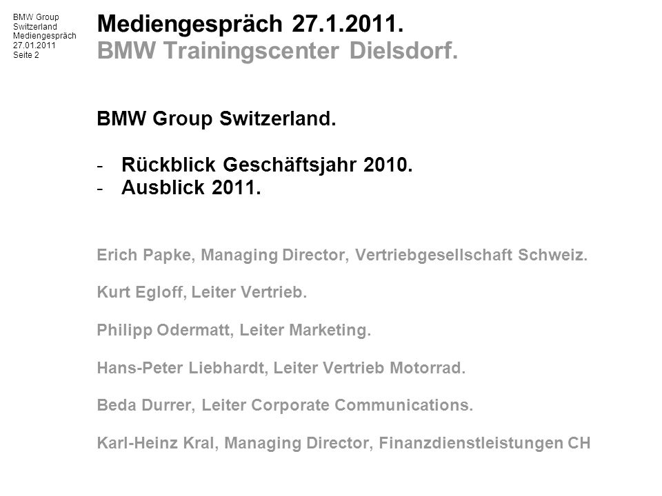 BMW Group Switzerland Mediengespräch 27.01.2011 Seite 2 Mediengespräch 27.1.2011. BMW Trainingscenter Dielsdorf. BMW Group Switzerland. -Rückblick Ges