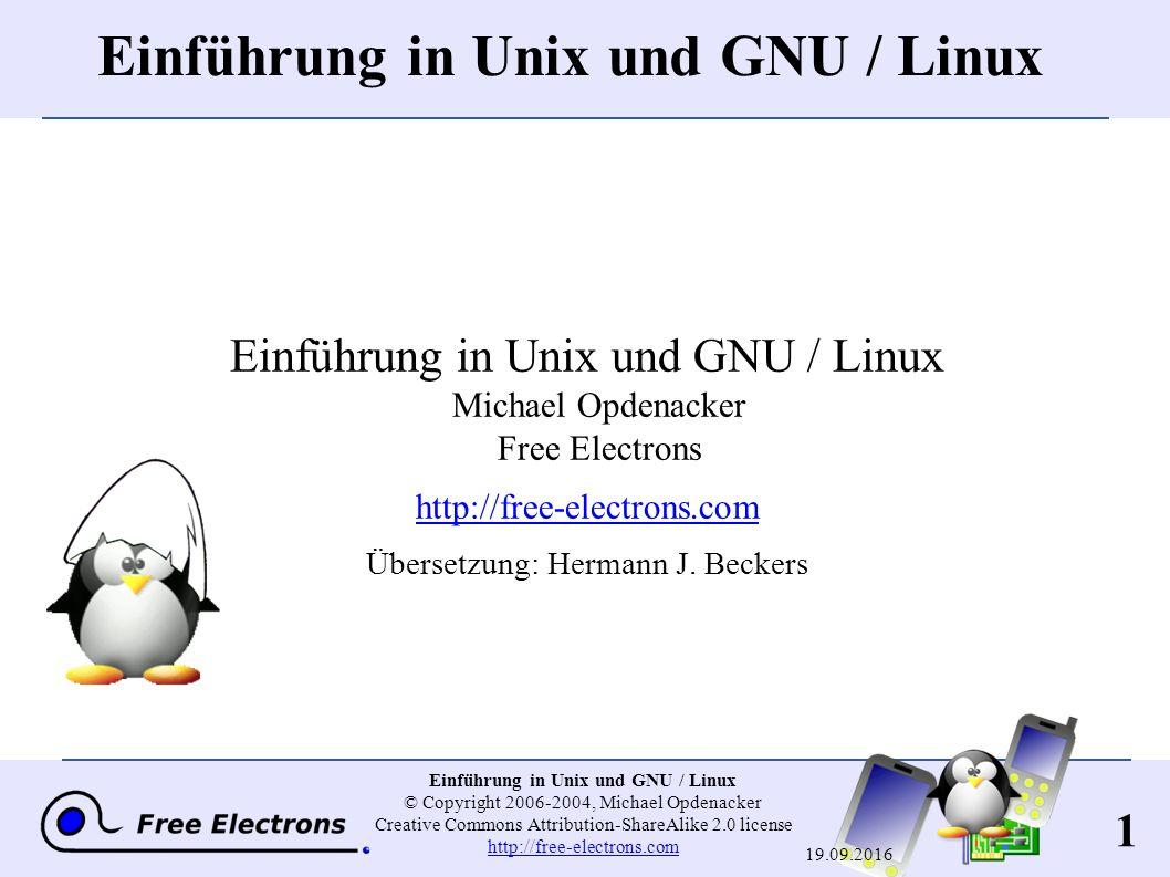 32 Einführung in Unix und GNU / Linux © Copyright 2006-2004, Michael Opdenacker Creative Commons Attribution-ShareAlike 2.0 license http://free-electrons.com http://free-electrons.com 19.09.2016 Dateipfade Ein Pfad ist eine Sequenz von verschachtelten Verzeichnissen, mit einer Datei oder einem Verzeichnis am Ende, getrennt durch das / -Zeichen Relativer Pfad: documents/fun/microsoft_jokes.html Relativ zum aktuellen Verzeichnis Absoluter Pfad: /home/bill/bugs/crash9402031614568 / : root directory.