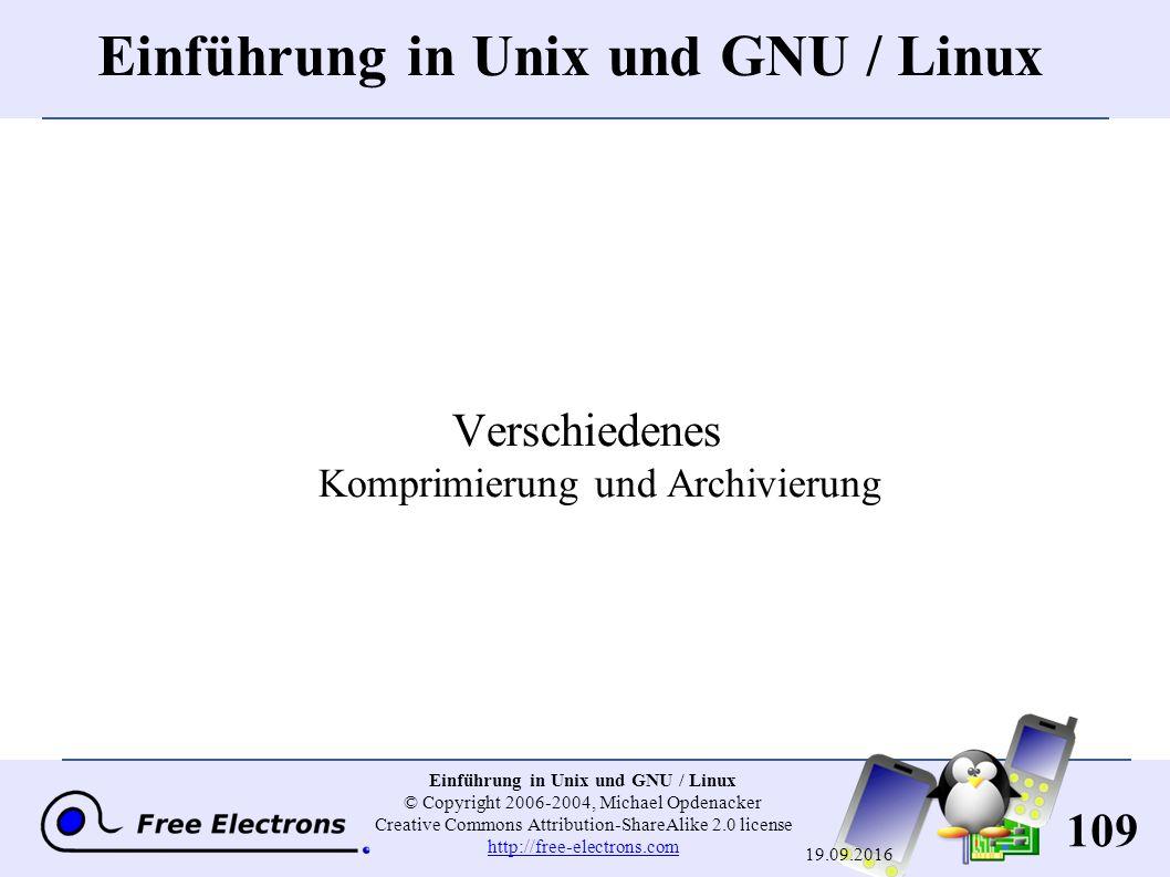 109 Einführung in Unix und GNU / Linux © Copyright 2006-2004, Michael Opdenacker Creative Commons Attribution-ShareAlike 2.0 license http://free-electrons.com http://free-electrons.com 19.09.2016 Einführung in Unix und GNU / Linux Verschiedenes Komprimierung und Archivierung