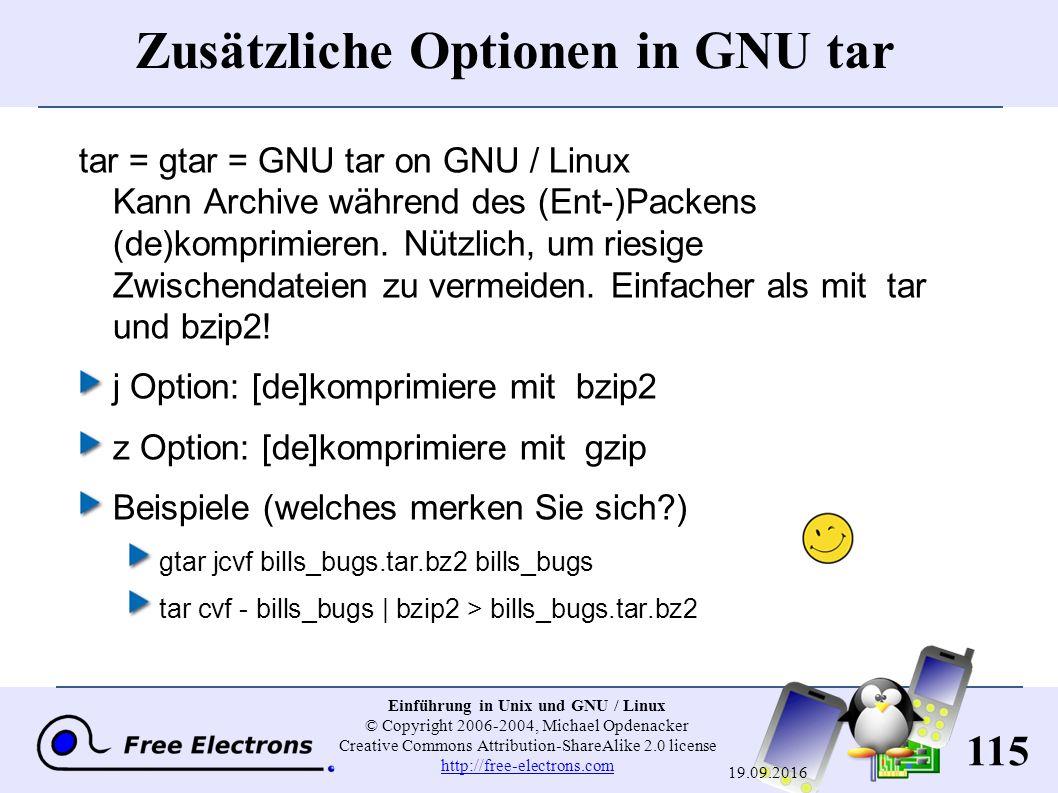 115 Einführung in Unix und GNU / Linux © Copyright 2006-2004, Michael Opdenacker Creative Commons Attribution-ShareAlike 2.0 license http://free-electrons.com http://free-electrons.com 19.09.2016 Zusätzliche Optionen in GNU tar tar = gtar = GNU tar on GNU / Linux Kann Archive während des (Ent-)Packens (de)komprimieren.