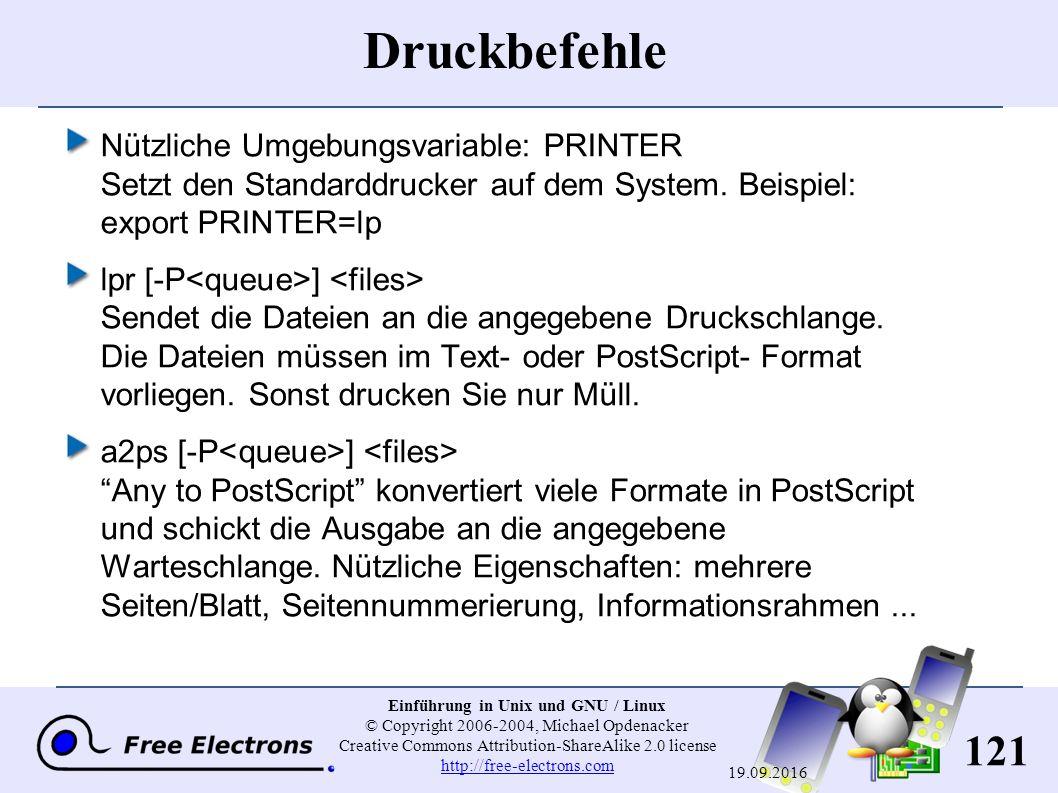 121 Einführung in Unix und GNU / Linux © Copyright 2006-2004, Michael Opdenacker Creative Commons Attribution-ShareAlike 2.0 license http://free-electrons.com http://free-electrons.com 19.09.2016 Druckbefehle Nützliche Umgebungsvariable: PRINTER Setzt den Standarddrucker auf dem System.