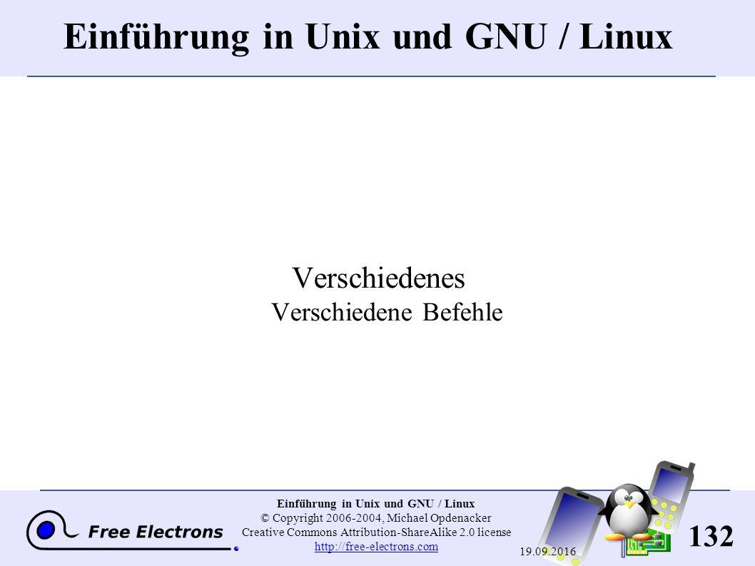 132 Einführung in Unix und GNU / Linux © Copyright 2006-2004, Michael Opdenacker Creative Commons Attribution-ShareAlike 2.0 license http://free-electrons.com http://free-electrons.com 19.09.2016 Einführung in Unix und GNU / Linux Verschiedenes Verschiedene Befehle