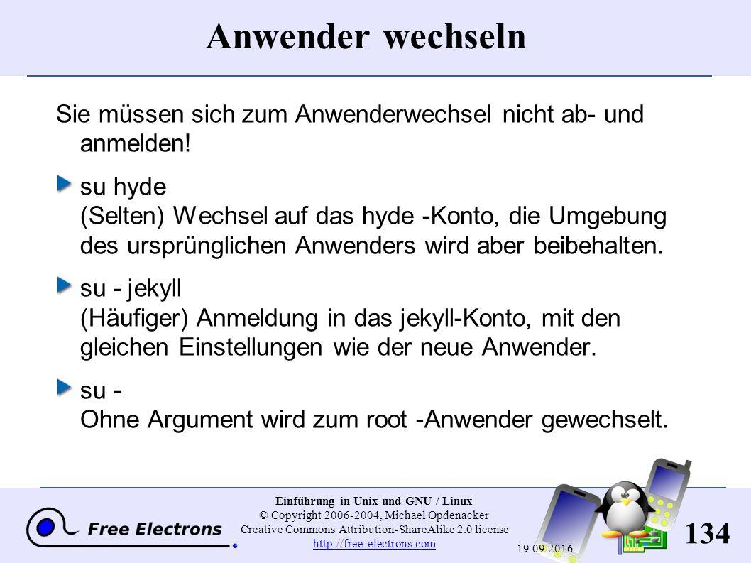 134 Einführung in Unix und GNU / Linux © Copyright 2006-2004, Michael Opdenacker Creative Commons Attribution-ShareAlike 2.0 license http://free-electrons.com http://free-electrons.com 19.09.2016 Anwender wechseln Sie müssen sich zum Anwenderwechsel nicht ab- und anmelden.