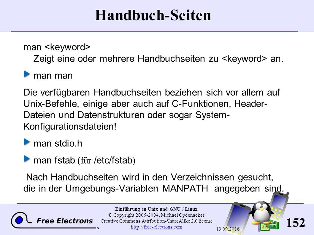 152 Einführung in Unix und GNU / Linux © Copyright 2006-2004, Michael Opdenacker Creative Commons Attribution-ShareAlike 2.0 license http://free-electrons.com http://free-electrons.com 19.09.2016 Handbuch-Seiten man Zeigt eine oder mehrere Handbuchseiten zu an.