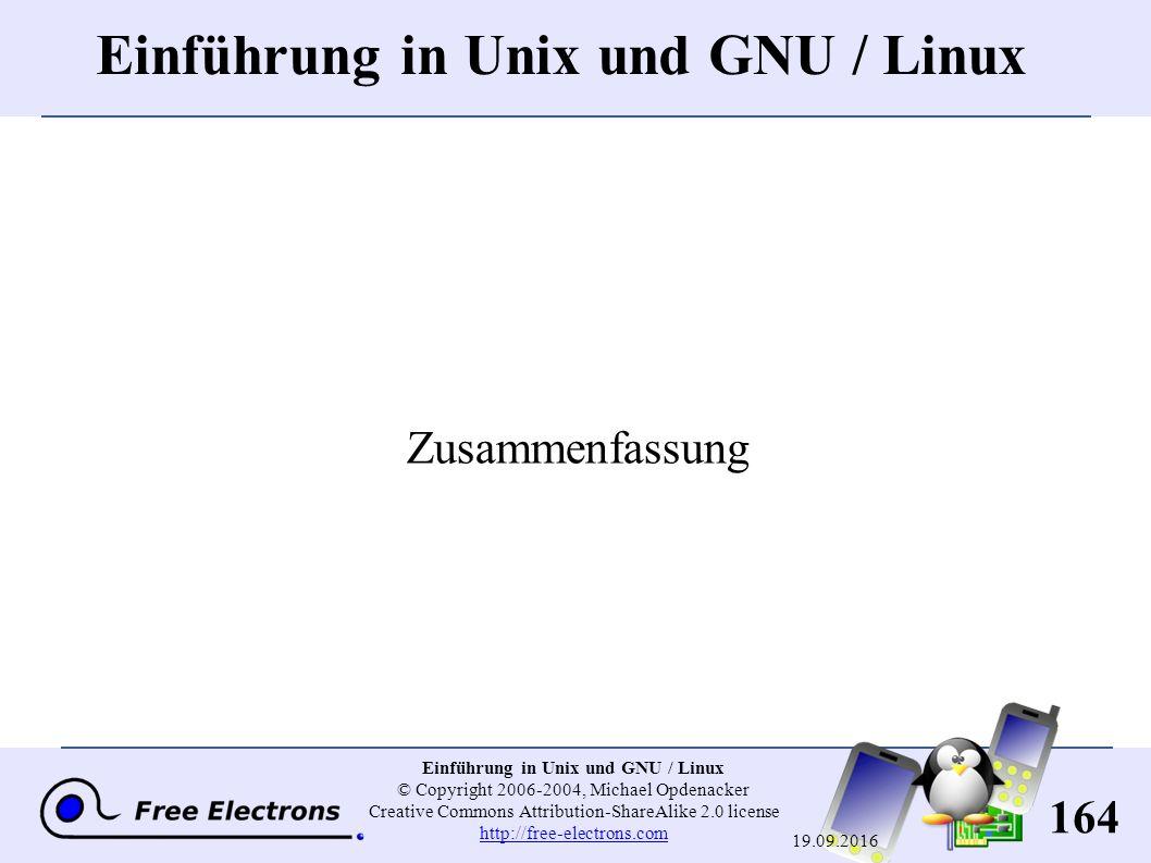 164 Einführung in Unix und GNU / Linux © Copyright 2006-2004, Michael Opdenacker Creative Commons Attribution-ShareAlike 2.0 license http://free-electrons.com http://free-electrons.com 19.09.2016 Einführung in Unix und GNU / Linux Zusammenfassung