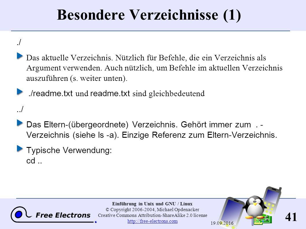 41 Einführung in Unix und GNU / Linux © Copyright 2006-2004, Michael Opdenacker Creative Commons Attribution-ShareAlike 2.0 license http://free-electrons.com http://free-electrons.com 19.09.2016 Besondere Verzeichnisse (1)./ Das aktuelle Verzeichnis.