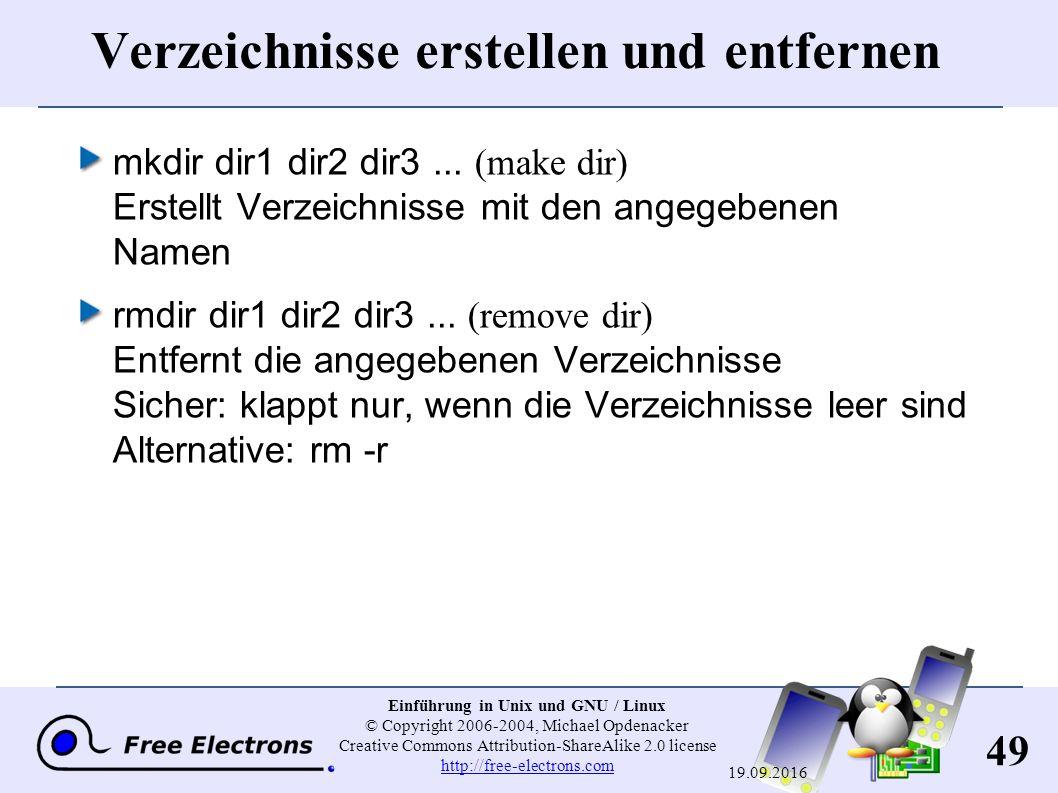 49 Einführung in Unix und GNU / Linux © Copyright 2006-2004, Michael Opdenacker Creative Commons Attribution-ShareAlike 2.0 license http://free-electrons.com http://free-electrons.com 19.09.2016 Verzeichnisse erstellen und entfernen mkdir dir1 dir2 dir3...