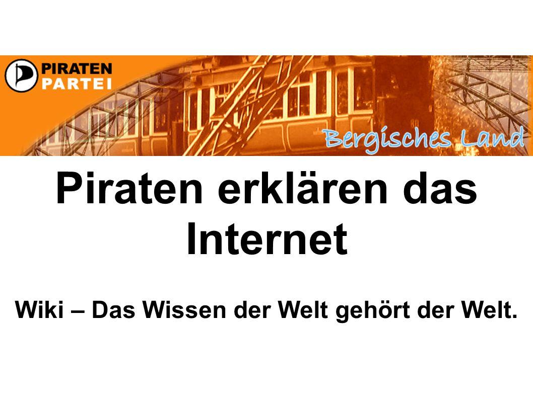 Piraten erklären das Internet Wiki – Das Wissen der Welt gehört der Welt.