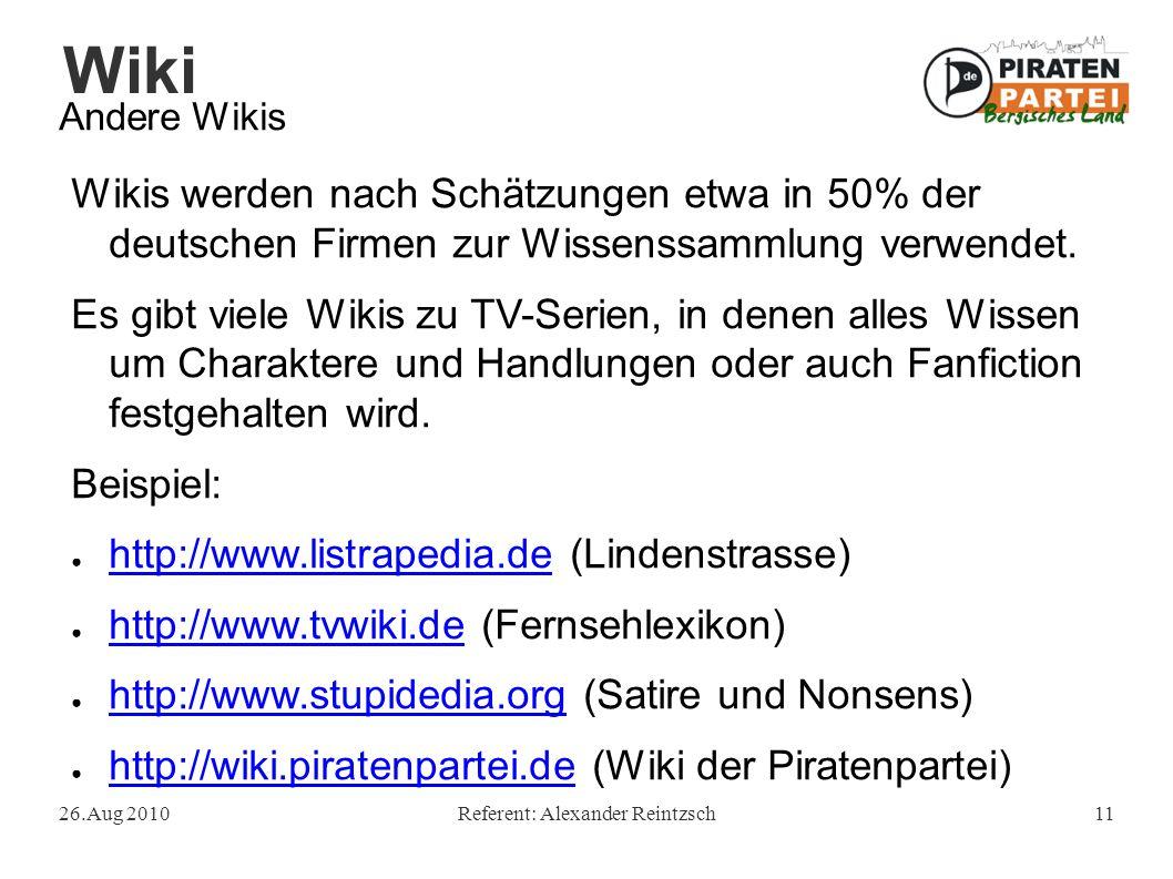 Wiki 26.Aug 2010Referent: Alexander Reintzsch11 Andere Wikis Wikis werden nach Schätzungen etwa in 50% der deutschen Firmen zur Wissenssammlung verwendet.
