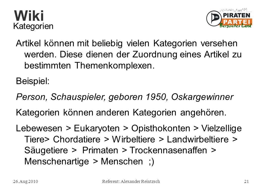 Wiki 26.Aug 2010Referent: Alexander Reintzsch21 Kategorien Artikel können mit beliebig vielen Kategorien versehen werden. Diese dienen der Zuordnung e