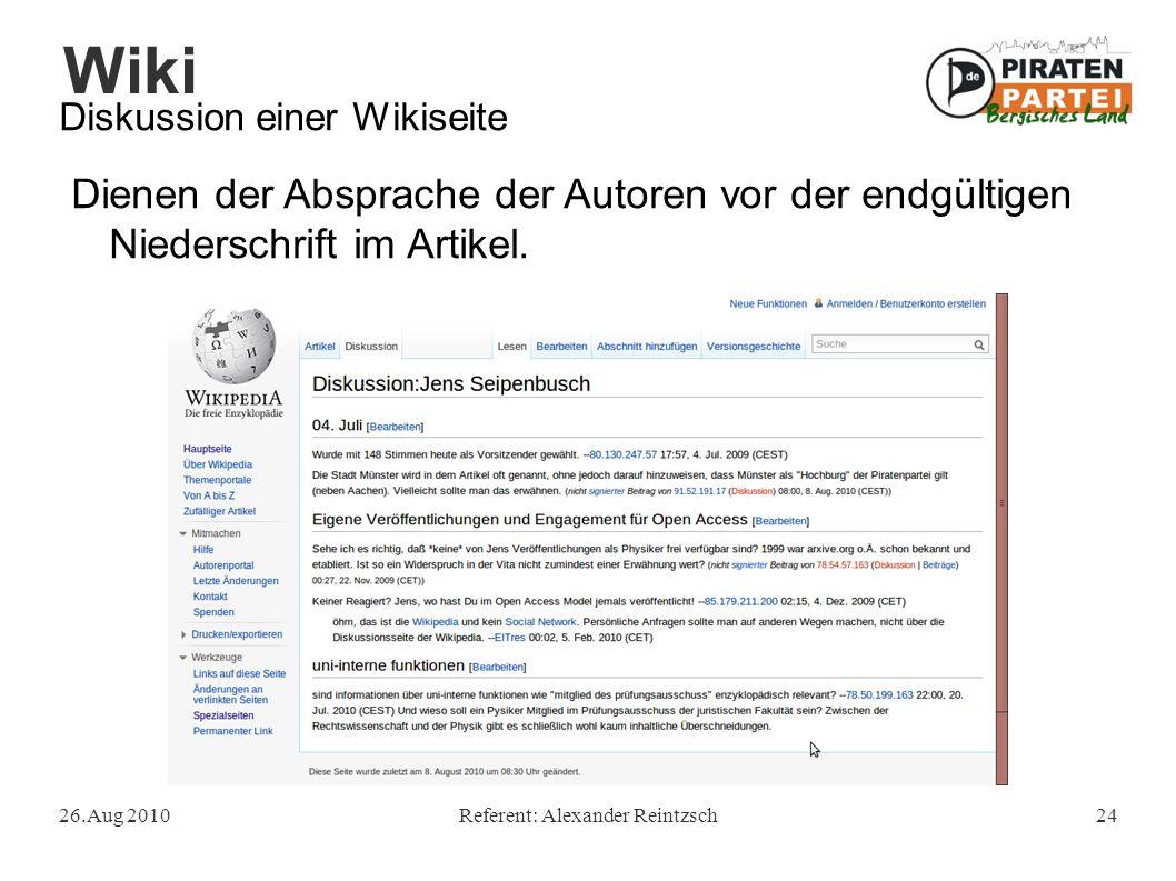 Wiki 26.Aug 2010Referent: Alexander Reintzsch24 Diskussion einer Wikiseite Dienen der Absprache der Autoren vor der endgültigen Niederschrift im Artikel.