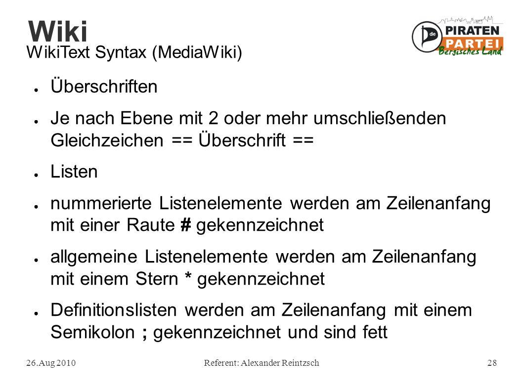 Wiki 26.Aug 2010Referent: Alexander Reintzsch28 WikiText Syntax (MediaWiki) ● Überschriften ● Je nach Ebene mit 2 oder mehr umschließenden Gleichzeich