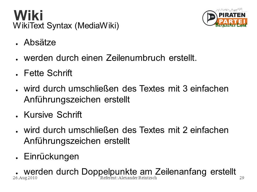 Wiki 26.Aug 2010Referent: Alexander Reintzsch29 WikiText Syntax (MediaWiki) ● Absätze ● werden durch einen Zeilenumbruch erstellt. ● Fette Schrift ● w