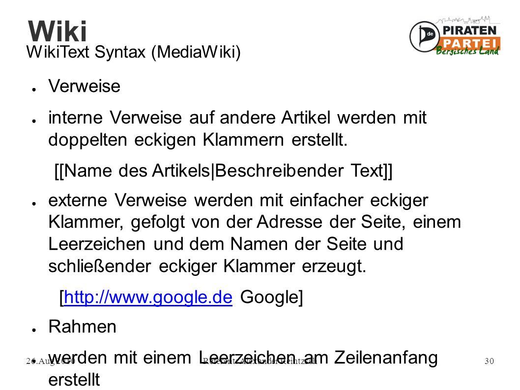 Wiki 26.Aug 2010Referent: Alexander Reintzsch30 WikiText Syntax (MediaWiki) ● Verweise ● interne Verweise auf andere Artikel werden mit doppelten eckigen Klammern erstellt.