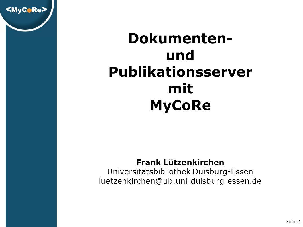 Folie 1 Dokumenten- und Publikationsserver mit MyCoRe Frank Lützenkirchen Universitätsbibliothek Duisburg-Essen luetzenkirchen@ub.uni-duisburg-essen.de