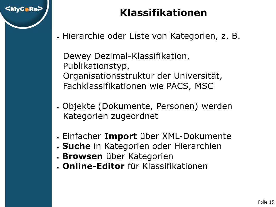 Folie 15 Klassifikationen ● Hierarchie oder Liste von Kategorien, z.