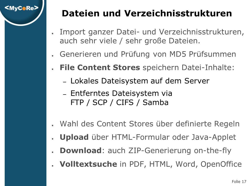 Folie 17 Dateien und Verzeichnisstrukturen ● Import ganzer Datei- und Verzeichnisstrukturen, auch sehr viele / sehr große Dateien.