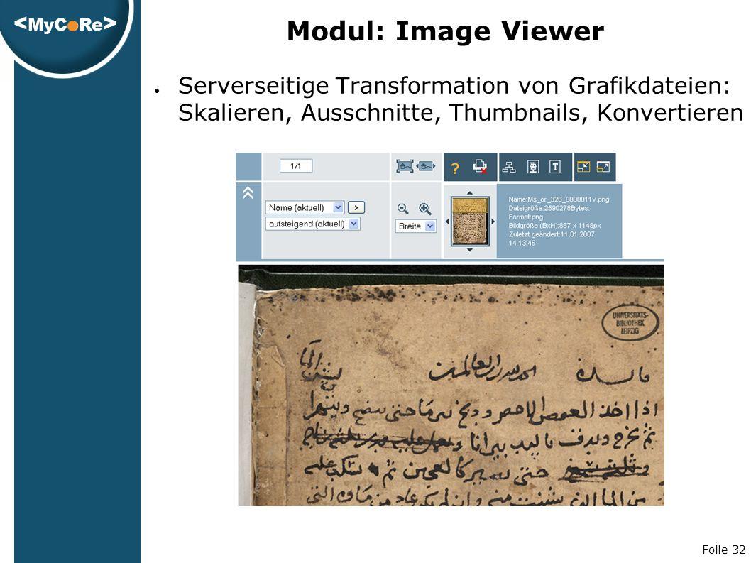 Folie 32 Modul: Image Viewer ● Serverseitige Transformation von Grafikdateien: Skalieren, Ausschnitte, Thumbnails, Konvertieren