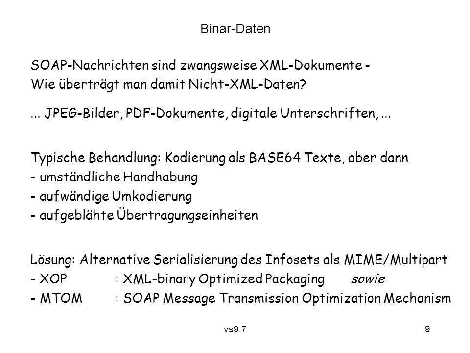 vs9.7 9 Binär-Daten SOAP-Nachrichten sind zwangsweise XML-Dokumente - Wie überträgt man damit Nicht-XML-Daten?... JPEG-Bilder, PDF-Dokumente, digitale