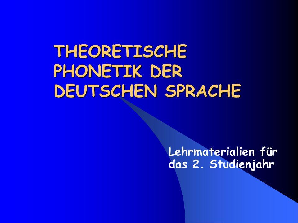 THEORETISCHE PHONETIK DER DEUTSCHEN SPRACHE Lehrmaterialien für das 2. Studienjahr