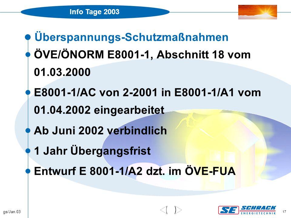 Info Tage 2003 gs/Jan.03 17 Überspannungs-Schutzmaßnahmen  ÖVE/ÖNORM E8001-1, Abschnitt 18 vom 01.03.2000  E8001-1/AC von 2-2001 in E8001-1/A1 vom 0