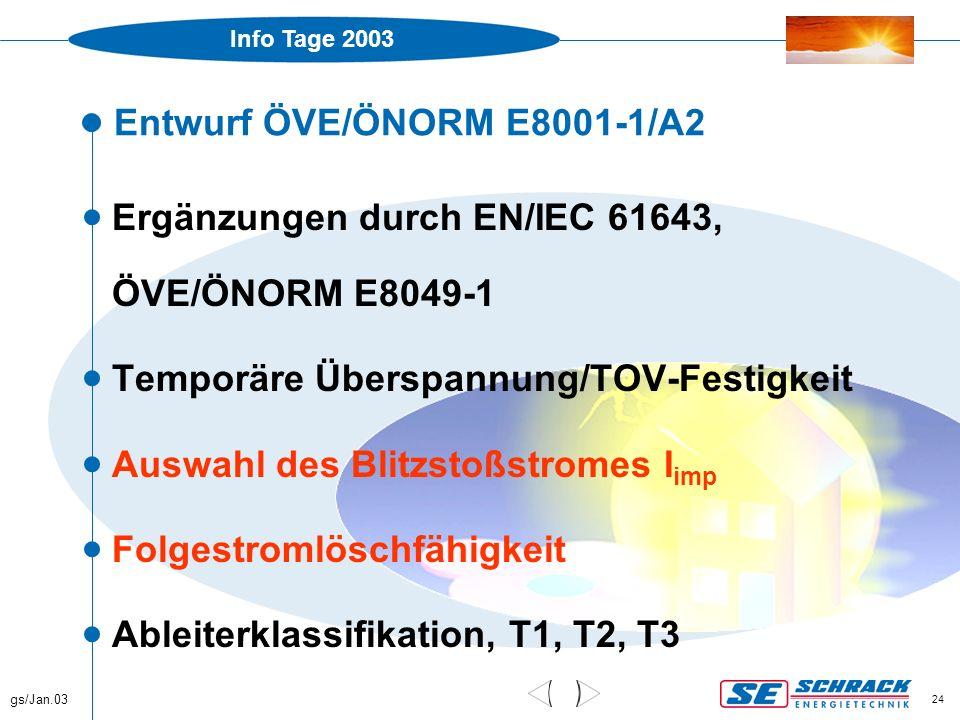 Info Tage 2003 gs/Jan.03 24 Entwurf ÖVE/ÖNORM E8001-1/A2  Ergänzungen durch EN/IEC 61643, ÖVE/ÖNORM E8049-1  Temporäre Überspannung/TOV-Festigkeit 