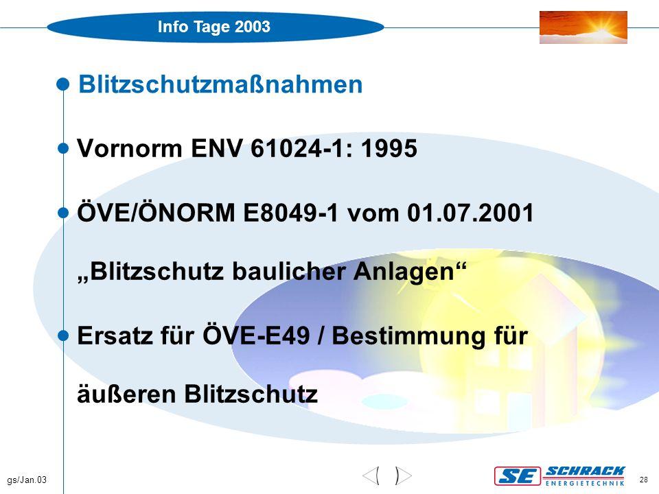 """Info Tage 2003 gs/Jan.03 28 Blitzschutzmaßnahmen  Vornorm ENV 61024-1: 1995  ÖVE/ÖNORM E8049-1 vom 01.07.2001 """"Blitzschutz baulicher Anlagen""""  Ersa"""