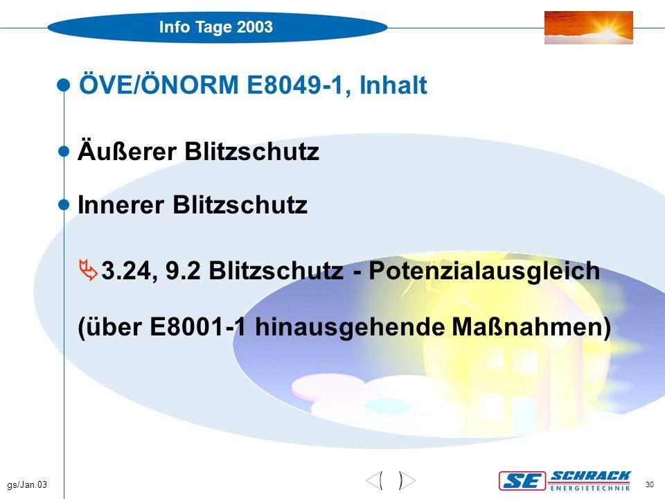 Info Tage 2003 gs/Jan.03 30 ÖVE/ÖNORM E8049-1, Inhalt  Äußerer Blitzschutz  Innerer Blitzschutz  3.24, 9.2 Blitzschutz - Potenzialausgleich (über E