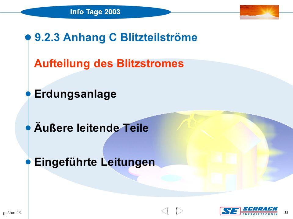 Info Tage 2003 gs/Jan.03 33 9.2.3 Anhang C Blitzteilströme Aufteilung des Blitzstromes  Erdungsanlage  Äußere leitende Teile  Eingeführte Leitungen