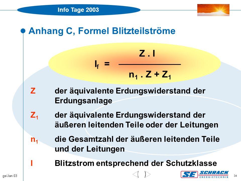 Info Tage 2003 gs/Jan.03 34 Anhang C, Formel Blitzteilströme Z. I n 1. Z + Z 1 I f = Z der äquivalente Erdungswiderstand der Erdungsanlage Z 1 der äqu