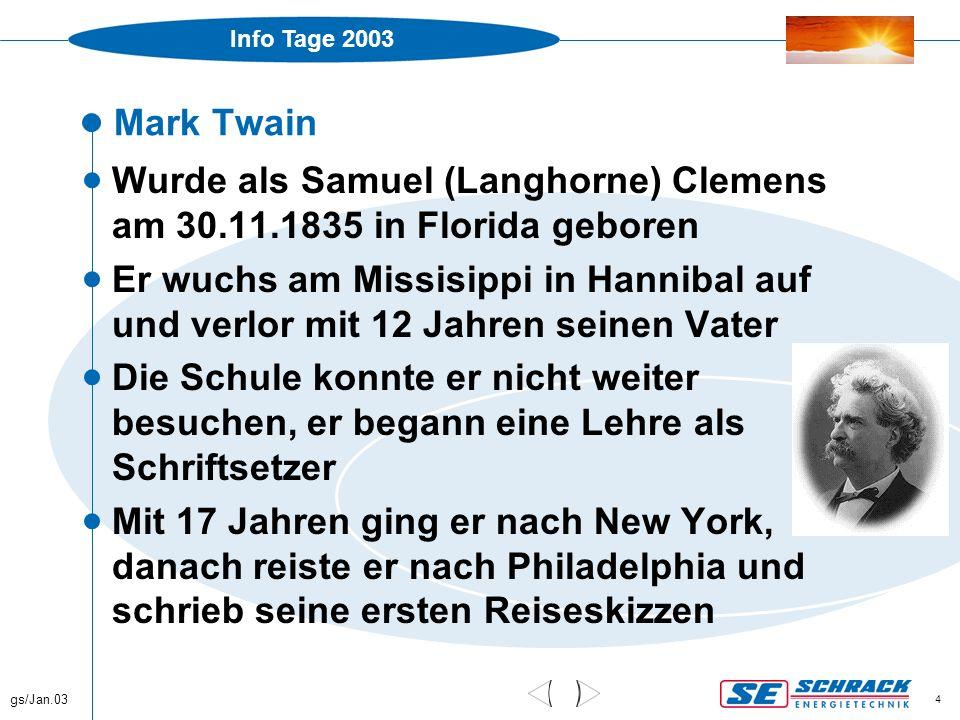 Info Tage 2003 gs/Jan.03 4 Mark Twain  Wurde als Samuel (Langhorne) Clemens am 30.11.1835 in Florida geboren  Er wuchs am Missisippi in Hannibal auf