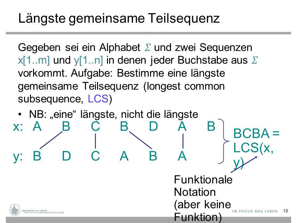 Längste gemeinsame Teilsequenz Gegeben sei ein Alphabet und zwei Sequenzen x[1..m] und y[1..n] in denen jeder Buchstabe aus vorkommt.