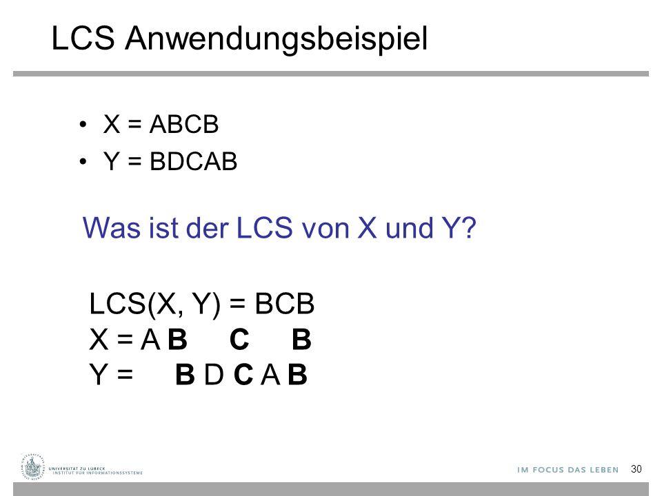 LCS Anwendungsbeispiel X = ABCB Y = BDCAB LCS(X, Y) = BCB X = A B C B Y = B D C A B Was ist der LCS von X und Y.