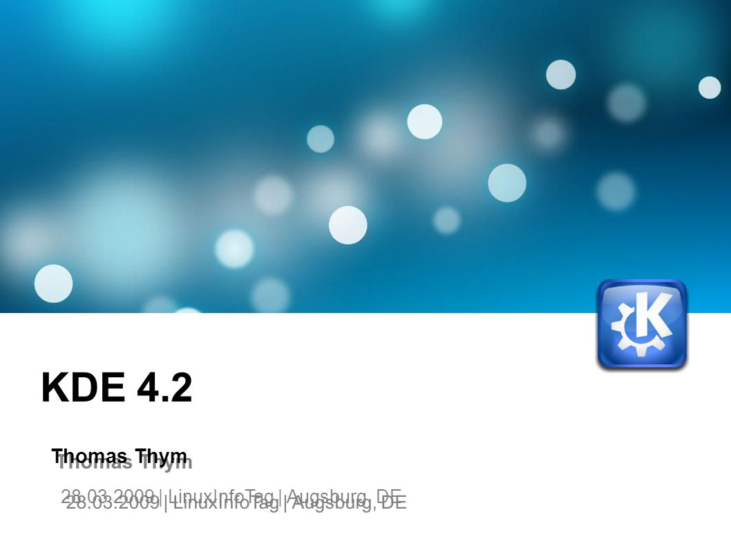 KDE 4.2 Thomas Thym 28.03.2009 | LinuxInfoTag | Augsburg, DE