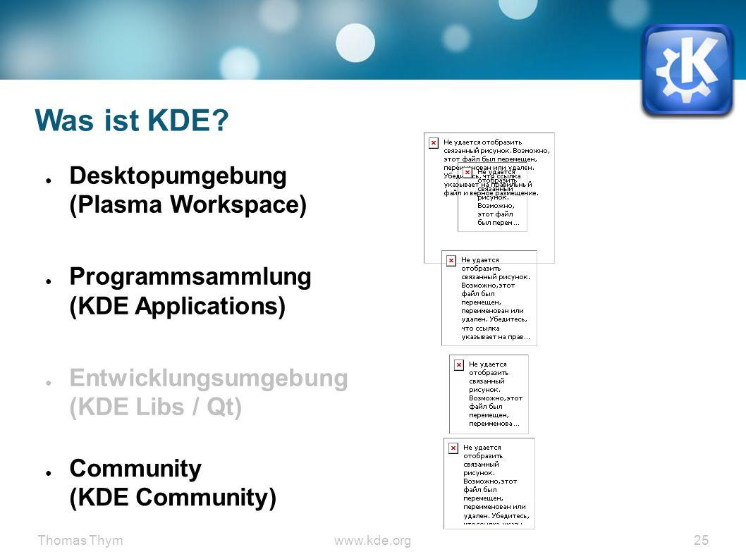 Thomas Thymwww.kde.org 25 Was ist KDE.